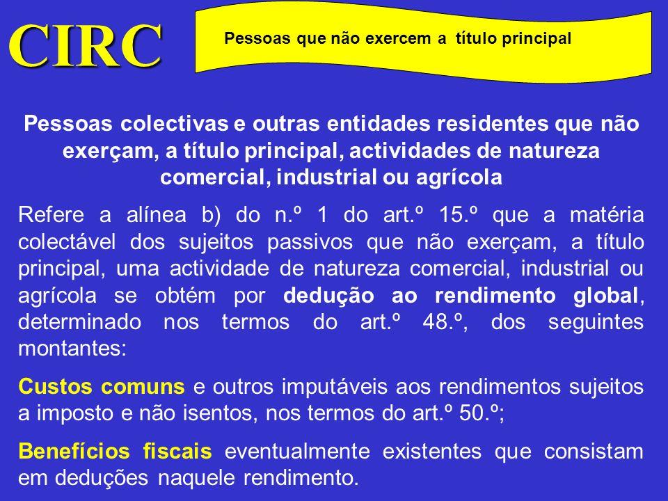 CIRC Pessoas que não exercem a título principal Determinação do rendimento global Considera-se rendimento global, segundo a definição dada pelo n.º 1 do art.º 48.º, a soma algébrica dos rendimentos líquidos das várias categorias determinados de acordo com as normas do CIRS.