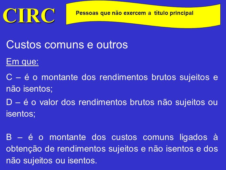 CIRC Pessoas que não exercem a título principal Custos comuns e outros Importa ainda referir que o art.º 49.º apenas permite as deduções de custos que sejam indispensáveis para a obtenção dos rendimentos sujeitos e não isentos de IRC, devendo essas deduções serem feitas de acordo com as regras atrás referidas ou com base noutro critério considerado mais adequado e aceite pela D.G.C.I.