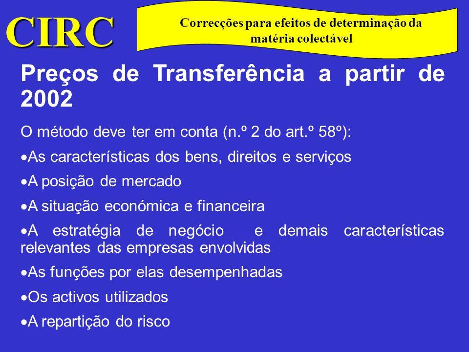 CIRC C Preços de Transferência a partir de 2002 Os métodos utilizados devem ser (n.º 3 do art.º 58.º): -Método do preço comparável de mercado O preço de um bem ou de um serviço praticado na transacção controlada terá de ser comparado com o preço no mercado livre.
