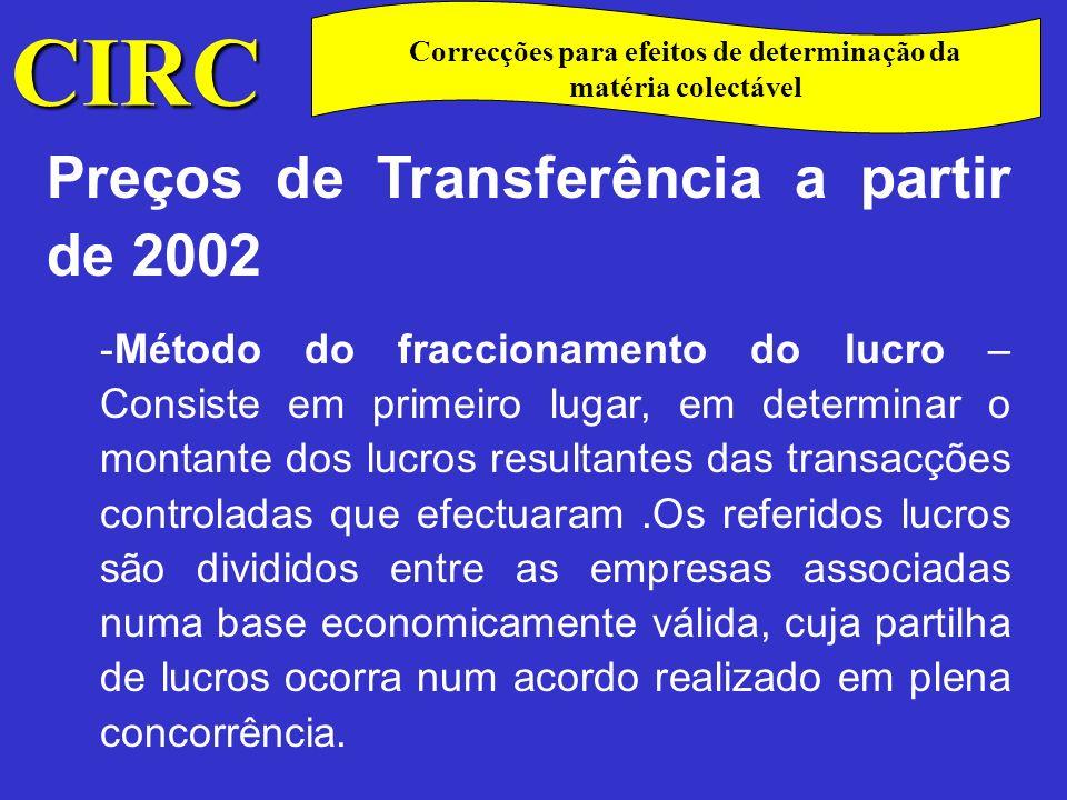 CIRC C Preços de Transferência a partir de 2002 -Método da margem líquida da operação ou outro – A partir de uma base apropriada, determina a margem de lucro líquida que realiza um contribuinte a título de uma transacção controlada.