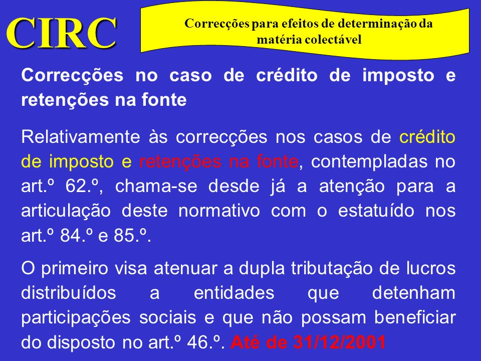 CIRC C Correcções no caso de crédito de imposto e retenções na fonte O segundo vem atenuar a dupla tributação de rendimentos obtidos no estrangeiro.