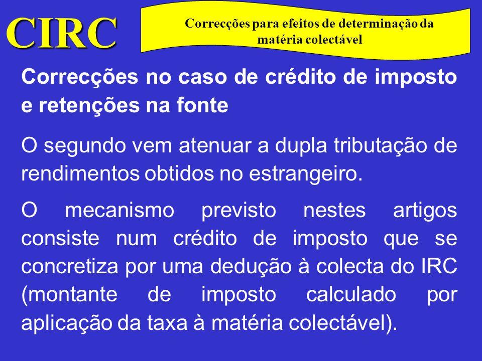 CIRC C Correcções no caso de crédito de imposto e retenções na fonte No caso de se verificar crédito de imposto por dupla tributação económica dos lucros distribuídos (art.º 84.º), prevê a alínea a) do art.º 62º que o montante desse crédito seja adicionado aos rendimentos englobados.