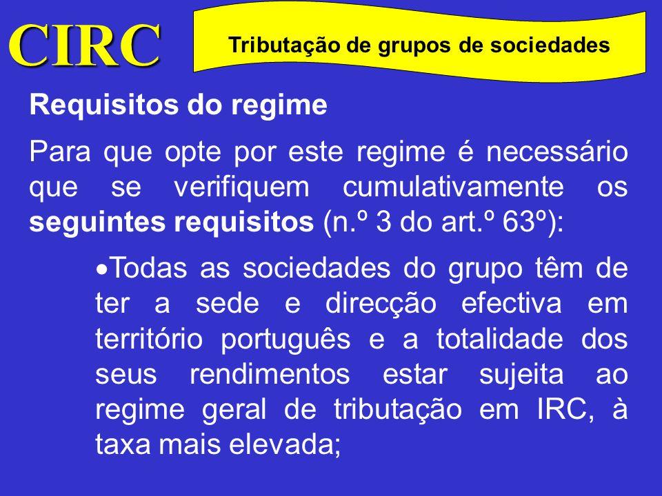CIRC C Requisitos do regime Para que opte por este regime é necessário que se verifiquem cumulativamente os seguintes requisitos (n.º 3 do art.º 63º): A sociedade dominante deter a participação na sociedade dominada há mais de um ano, com referência à data em que se inicia a aplicação do regime.