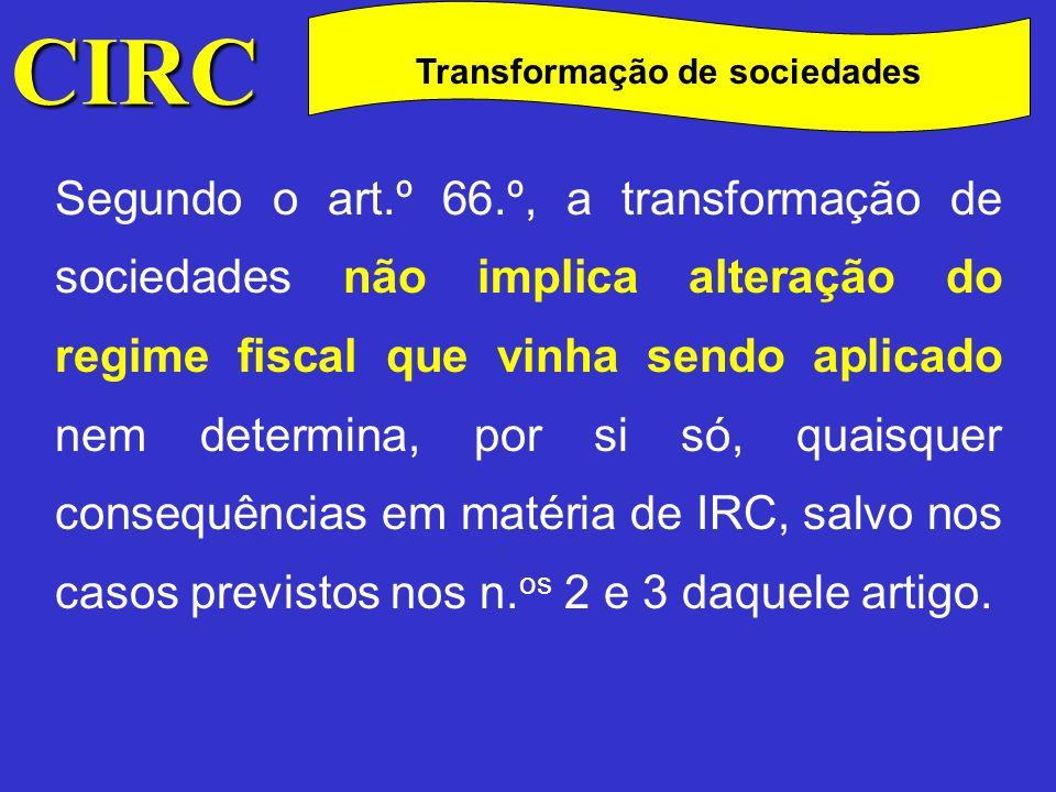 CIRC C Transformação de sociedades De facto, determina o art.º 130.º do Código das Sociedades Comerciais, que a transformação de uma sociedade não importa a sua dissolução, salvo se assim for deliberado pelos sócios, sucedendo automática e globalmente à sociedade anterior a sociedade formada por transformação.