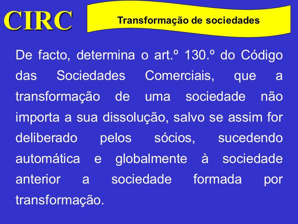 CIRC C Transformação de sociedades Contudo, o n.º 2 do art.º 66.º, vem excepcionar as sociedades civis não constituídas sob a forma comercial uma vez que a essas sociedades não é reconhecida personalidade jurídica.