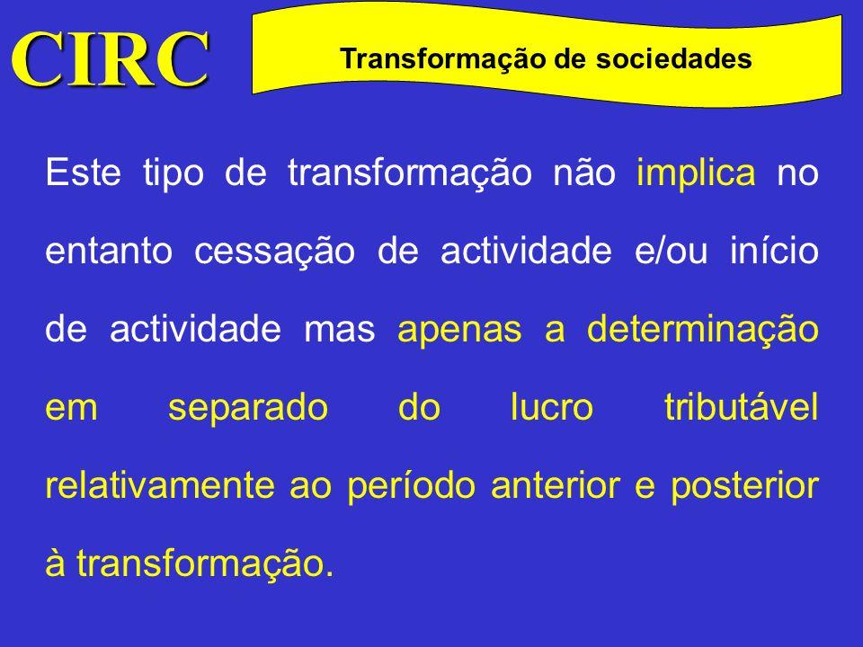 CIRC C Transformação de sociedades Quanto aos prejuízos fiscais anteriores à transformação, o n.º 3 do art.º 66.º permite que os mesmos possam ser deduzidos, nos termos do art.º 47.º, aos lucros tributáveis da sociedade resultante da transformação.