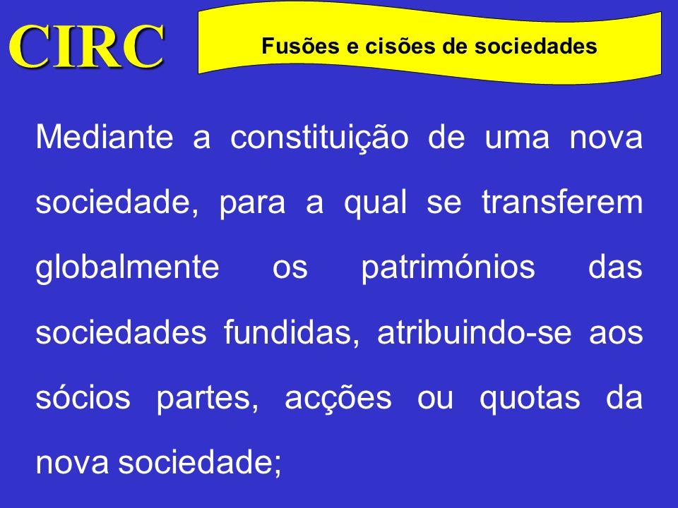 CIRC C Fusões e cisões de sociedades Podem, ainda, ser atribuídas aos sócios das sociedades fundidas quantias em dinheiro que não excedam 10% do valor nominal das participações que lhes foram atribuídas.