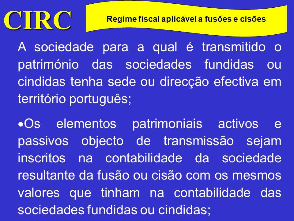 CIRC C Regime fiscal aplicável a fusões e cisões Esses valores resultem da aplicação das disposições do CIRC ou de reavaliações feitas ao abrigo de legislação fiscal.