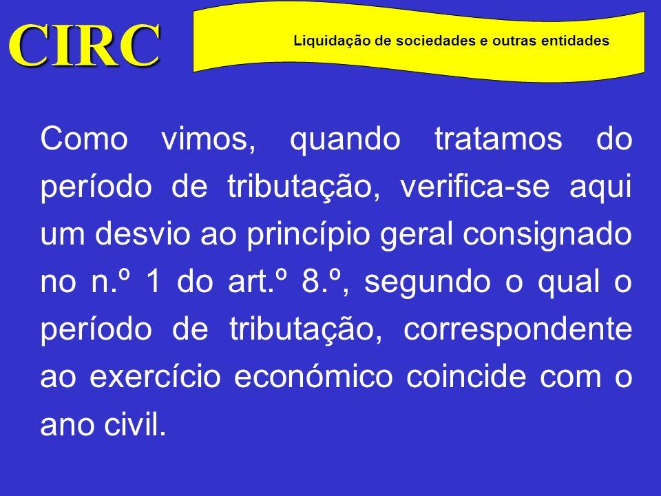 CIRC C Liquidação de sociedades e outras entidades Assim, dispõe o n.º 1 do art.º 73.º que o lucro tributável é determinado com referência a todo o período de liquidação tendo em conta que (n.º 2 do art.º 73.º):