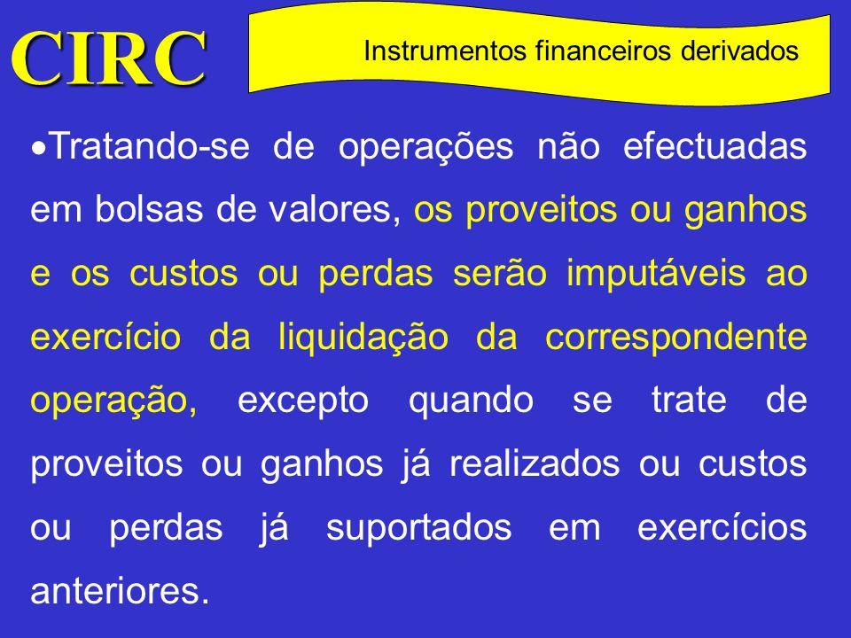 CIRC C Instrumentos financeiros derivados Ainda no que respeita aos swaps, prevê o art.º 79.º que havendo lugar à cessão ou à anulação de um swap ou operação cambial a prazo, com pagamento e recebimento de valores de regularização, observar-se-á o seguinte (n.º 1 do art.º 79.º): Os montantes devidos serão considerados como proveito ou custo do exercício da anulação do contrato;