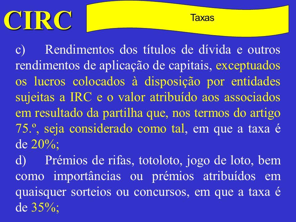 CIRC C Taxas e)Comissões por intermediação na celebração de quaisquer contratos e rendimentos de prestações de serviços referidos no n.º 7) da alínea c) do n.º 3 do artigo 4.º, em que a taxa é de 15%.