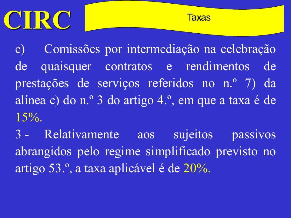 CIRC C Taxas 4 -Relativamente ao rendimento global de entidades com sede ou direcção efectiva em território português que não exerçam, a título principal, actividades de natureza comercial, industrial ou agrícola, a taxa é de 20%.