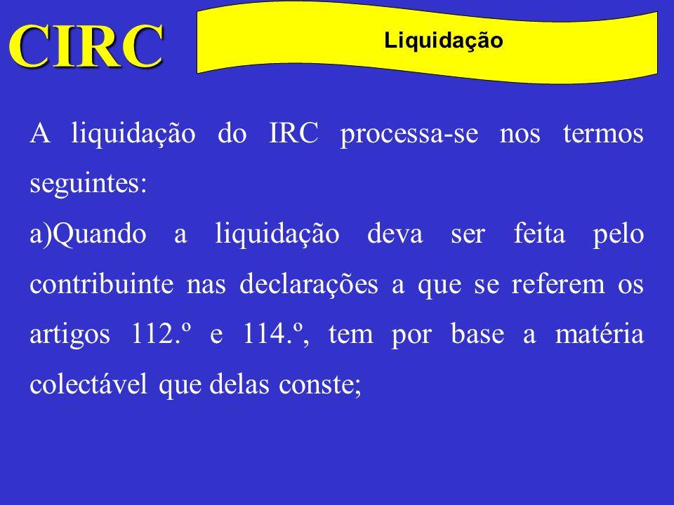 CIRC C Liquidação b)Na falta de apresentação da declaração a que se refere o artigo 112.º, a liquidação é efectuada até 30 de Novembro do ano seguinte àquele a que respeita ou, no caso previsto no n.º 2 do referido artigo, até ao fim do 6.º mês seguinte ao do termo do prazo para a apresentação da declaração aí mencionada e tem por base a totalidade da matéria colectável do exercício mais próximo que se encontre determinada;