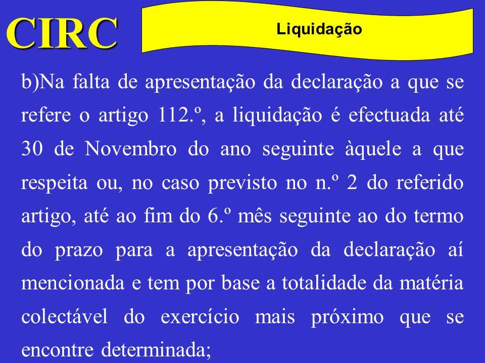 CIRC C Liquidação c)Na falta de liquidação nos termos das alíneas anteriores, a mesma tem por base os elementos de que a administração fiscal disponha.