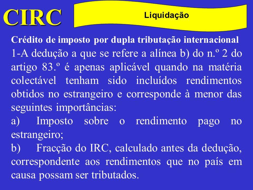 CIRC C Liquidação Crédito de imposto por dupla tributação internacional 2 -Quando existir convenção para eliminar a dupla tributação celebrada por Portugal, a dedução a efectuar nos termos do número anterior não pode ultrapassar o imposto pago no estrangeiro nos termos previstos pela convenção.