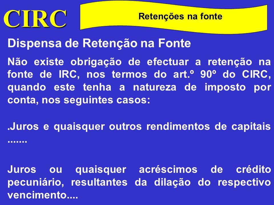 CIRC C Retenções na fonte Dispensa de Retenção na Fonte Lucros obtidos por entidades a que seja aplicável o regime estabelecido no art.º 46.º; Rendimentos derivados do uso ou concessão do uso de...