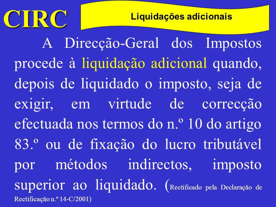 CIRC C Liquidações adicionais 2 -A Direcção-Geral dos Impostos procede ainda a liquidação adicional, sendo caso disso, em consequência de: a)Revisão do lucro tributável nos termos do artigo 57.º; b)Exame à contabilidade efectuado posteriormente à liquidação correctiva referida no n.º 1; c)Improcedência, total ou parcial, do recurso a que se refere o artigo 129.º; d)Erros de facto ou de direito ou omissões verificados em qualquer liquidação.