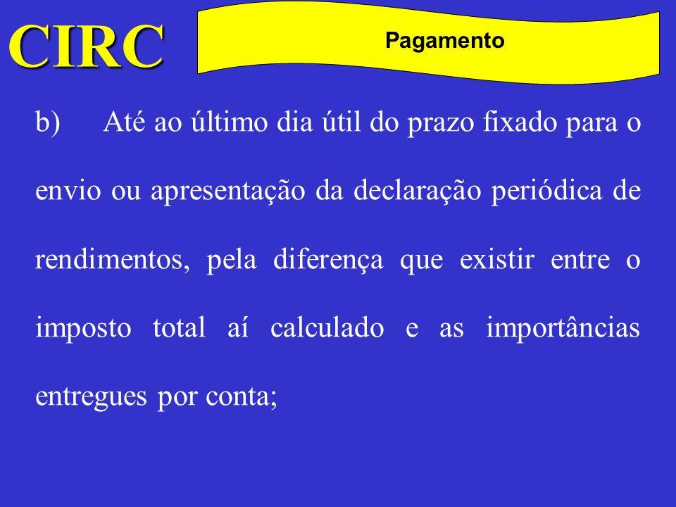 CIRC C Pagamento c)Até ao dia da apresentação da declaração de substituição a que se refere o artigo 114.º, pela diferença que existir entre o imposto total aí calculado e as importâncias já pagas.