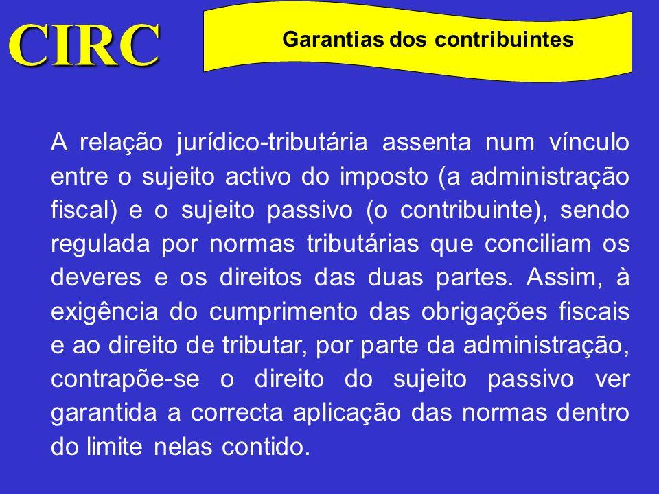 CIRC C Garantias dos contribuintes Reclamações e impugnações; Recurso hierárquico; O direito à informação (artº 67º e 68º da LGT) O direito de audição prévia (artº 60º da LGT, artº 63º do CPPT e artº 62º do RCPIT) O direito à correcta informação sobre a sua concreta situação tributária O direito à fundamentação e à notificação (artº 45º e 77º, da LGT e 37º e 38º do CPPT)