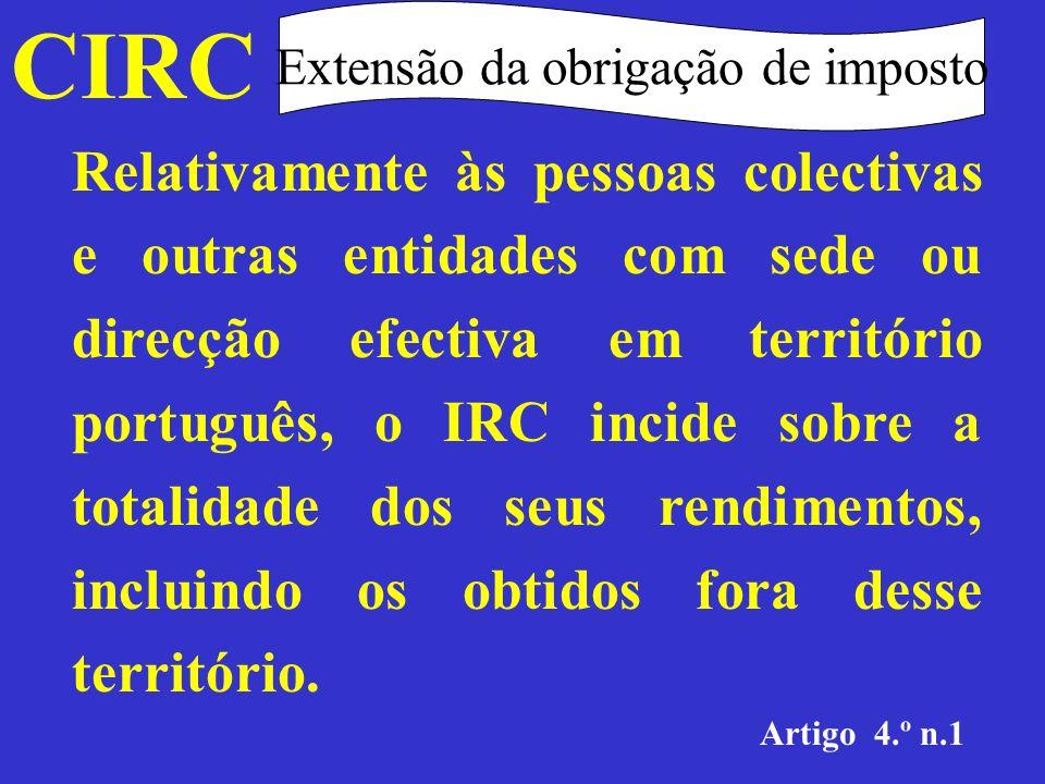 CIRC Extensão da obrigação de imposto As pessoas colectivas e outras entidades que não tenham sede nem direcção efectiva em território português ficam sujeitas a IRC apenas quanto aos rendimentos nele obtidos.