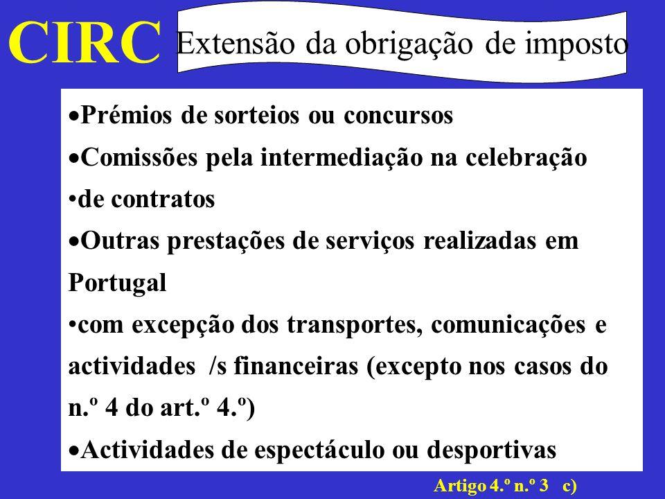 CIRC Extensão da obrigação de imposto Artigo 4.º n.º4 Não serão, no entanto, considerados como obtidos em território português os rendimentos enumerados na alínea c), ainda que sendo pagos por entidades residentes, quando os mesmos constituam encargo de estabelecimento estável situado fora do território português relativamente à actividade exercida por esse estabelecimento.