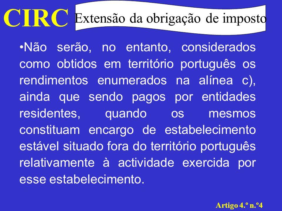 CIRC Extensão da obrigação de imposto Artigo 4.º n.º4 Não se consideram obtidos em território português......quando os mesmos constituam encargo de estabelecimento estável situado fora desse território relativo à actividade exercida por seu intermédio e, bem assim, quando não se