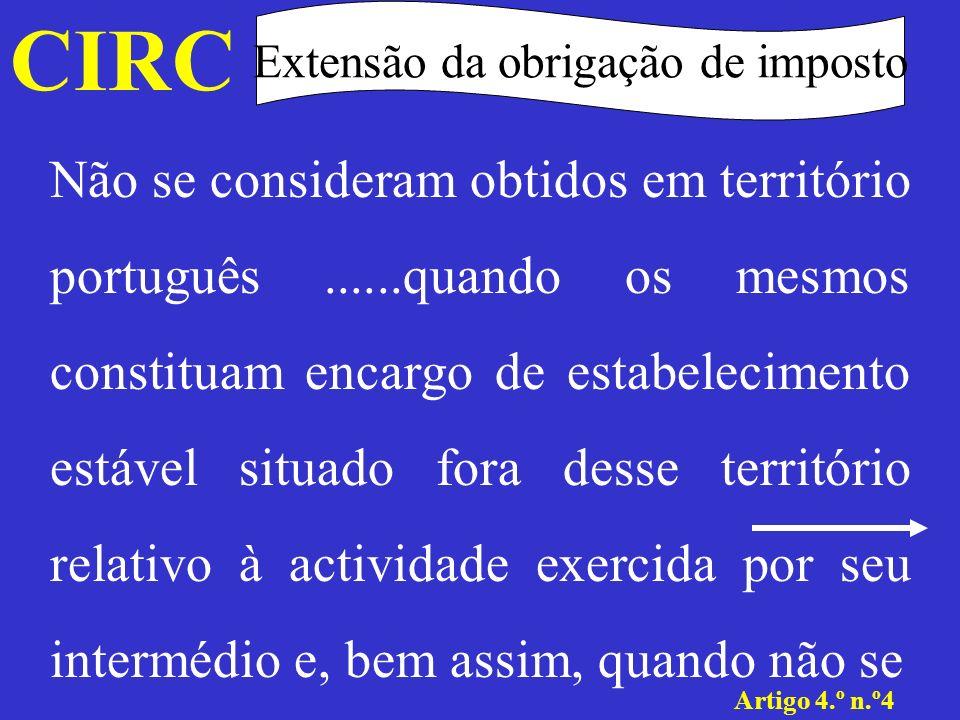 CIRC Extensão da obrigação de imposto Artigo 4.º n.º4......verificarem essas condições, os rendimentos referidos no n.º 7) da mesma alínea, quando os serviços de que derivam, sendo realizados integralmente fora do território português, não respeitem a bens..........