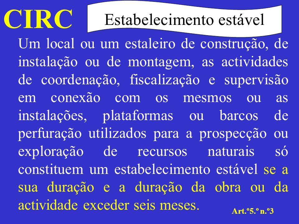 CIRC Art.º5.º n.º4 Estabelecimento estável Para efeitos de contagem do prazo referido no número anterior, no caso dos estaleiros de construção, de instalação ou de montagem, o prazo aplica-se a cada estaleiro, individualmente, a partir da data de início de actividade, incluindo os trabalhos preparatórios, não sendo relevantes as interrupções temporárias, o facto de a empreitada ter sido encomendada por diversas pessoas ou as subempreitadas.
