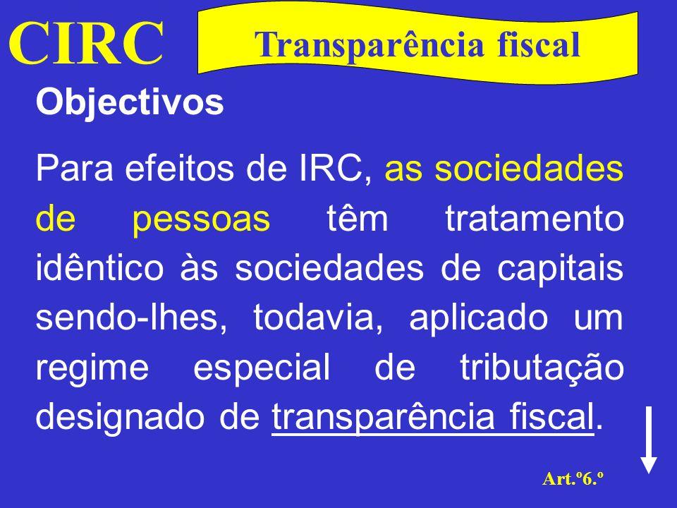 CIRC Art.º 6.º Transparência fiscal Trata-se de um regime que surgiu com a finalidade de atingir três objectivos: