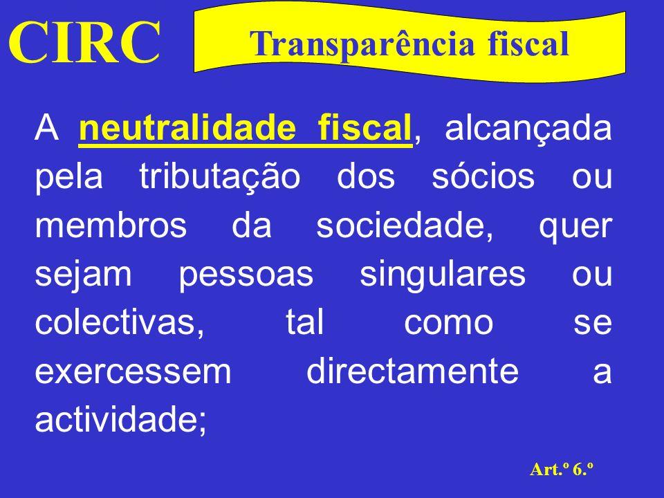 CIRC Art.º6.º Transparência fiscal O combate à evasão fiscal, de forma a evitar a possibilidade dos sujeitos passivos constituírem sociedades intermediárias com a finalidade de fuga ao imposto;