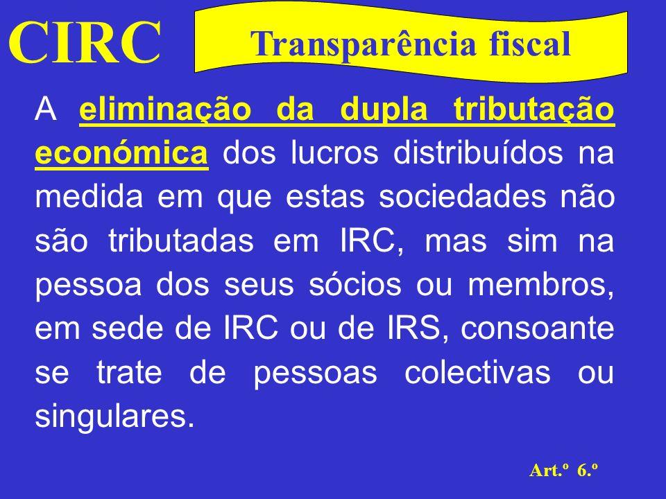 CIRC Art.º 6.º Transparência fiscal Este regime, previsto no art.º 6.º, aplica- se às seguintes sociedades residentes a que chamaremos sociedades transparentes: Sociedades civis não constituídas sob forma comercial; Sociedades de profissionais;