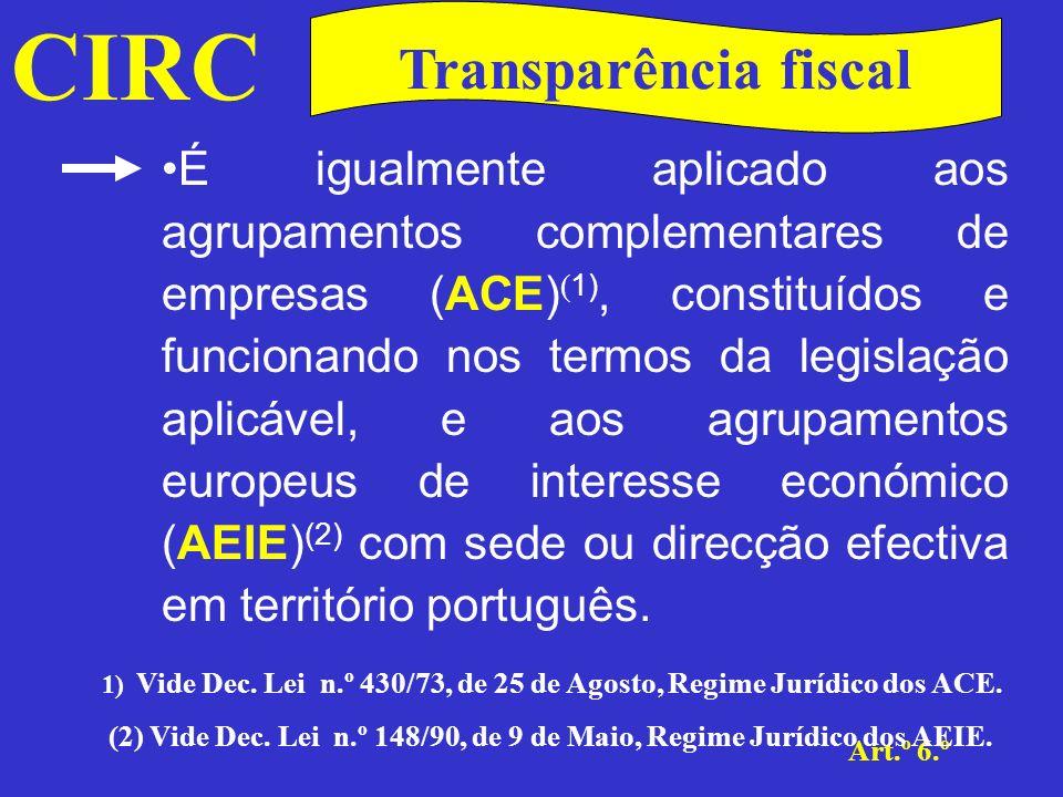 CIRC Art.º 6.º Transparência fiscal Sociedades civis não constituídas sob a forma de sociedade Trata-se de sociedades de pessoas que não visam a prática de actos de comércio e que estão subordinadas à lei civil.
