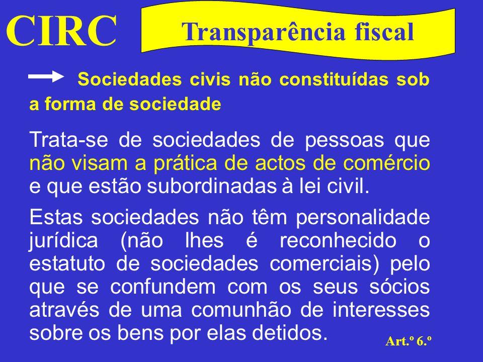 CIRC Art.º 6.º Transparência fiscal Sociedades de profissionais São sociedades que se regem por regimes jurídicos específicos e que têm como objectivo a melhoria das condições do exercício de uma actividade profissional por parte dos seus associados.
