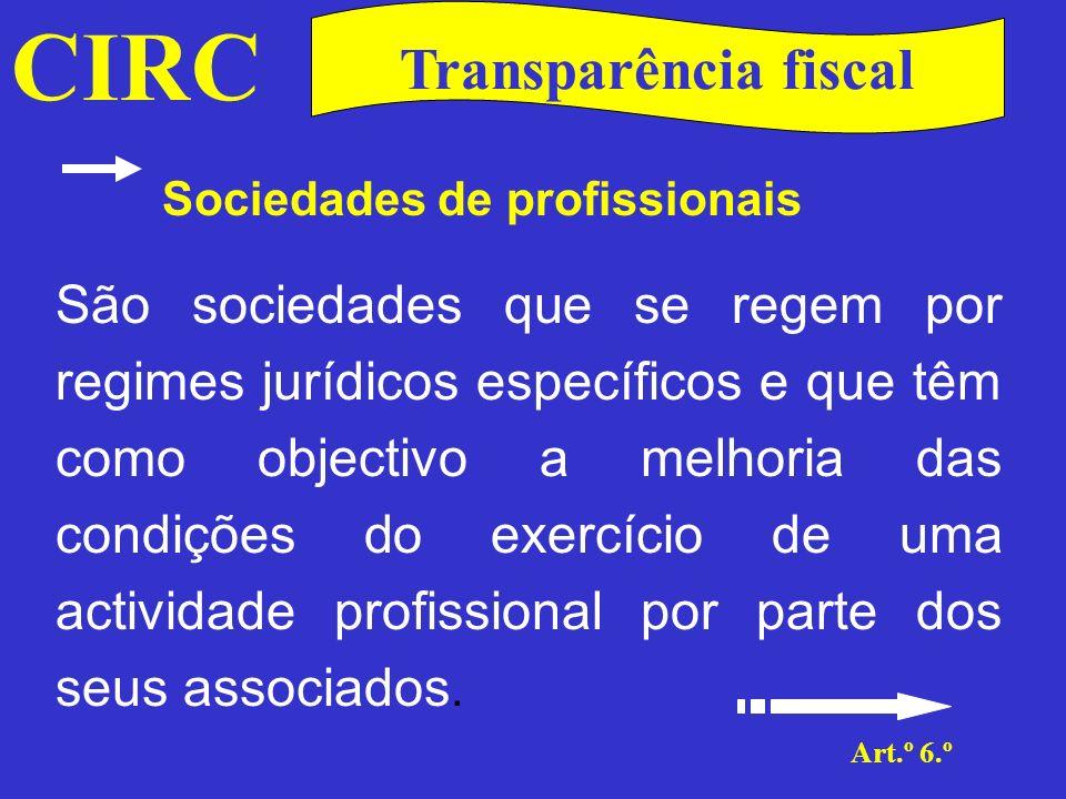 CIRC Art.º 6.º Transparência fiscal Sociedades de profissionais A sua qualificação enquanto sociedade sujeita a este regime de tributação obedece aos seguintes condicionalismos (alínea a) do n.º 4 do art.º 6.º):