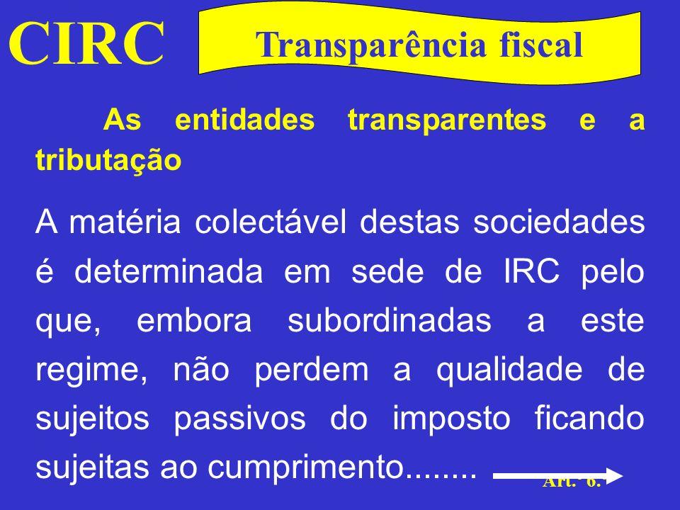 CIRC Art.º 6.º Transparência fiscal As entidades transparentes e a tributação.........de todas as obrigações como se de qualquer outro tipo de sociedade se tratasse, designadamente, à apresentação de declarações de inscrição, de alterações ou de cancelamento no registo, bem como da declaração periódica de rendimentos.