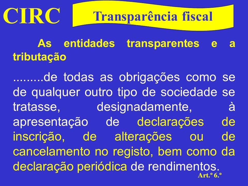 CIRC Art.º 6.º Transparência fiscal As entidades transparentes e a tributação Importa aqui referir que, em sede de IRC, se considera, para efeitos de tributação do sócio ou membro não residente de uma sociedade transparente ou de um ACE ou AEIE, que o mesmo tem um estabelecimento estável em território português (n.º 9 do art.º 5.º).