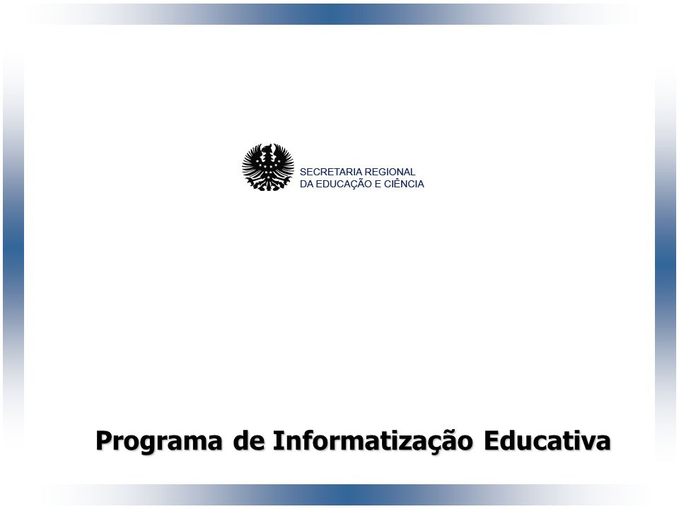 DIRECÇÃO REGIONAL DA CIÊNCIA E TECNOLOGIA Programa de Informatização Educativa