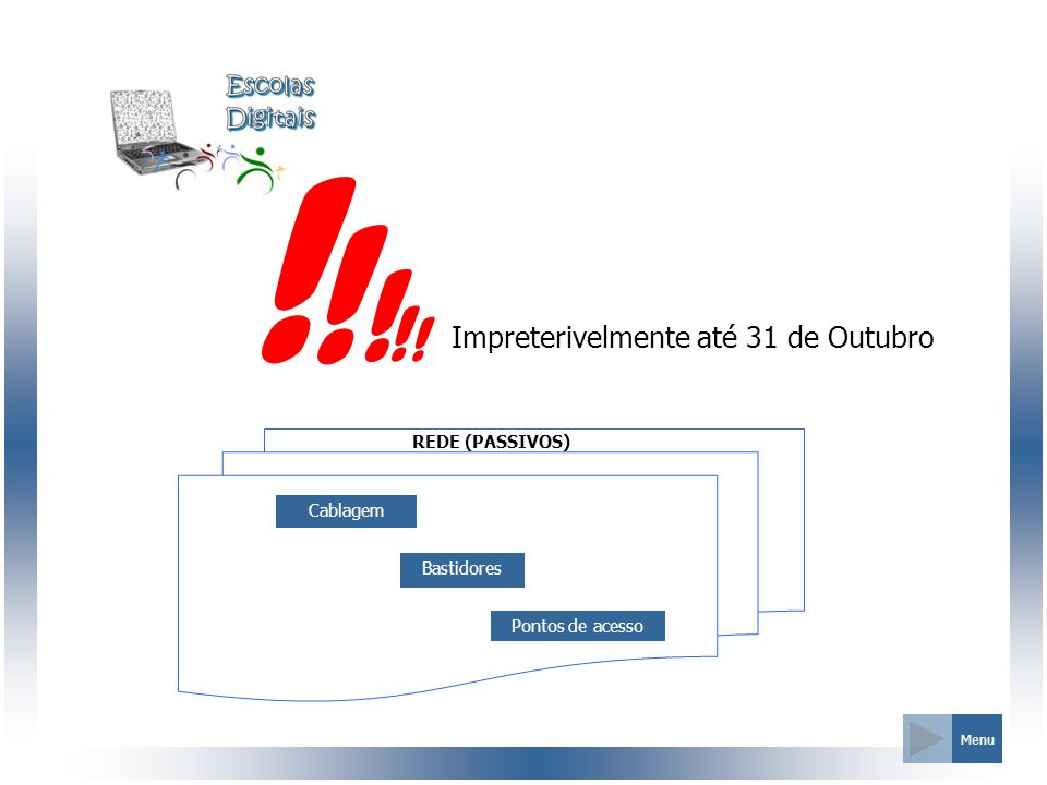 REDE (PASSIVOS) Menu Cablagem Bastidores Pontos de acesso Impreterivelmente até 31 de Outubro ! ! ! ! !
