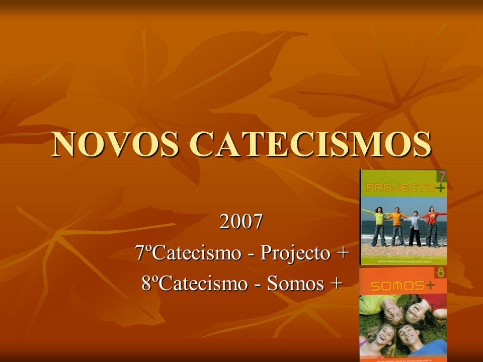 NOVOS CATECISMOS 2007 7ºCatecismo - Projecto + 8ºCatecismo - Somos +