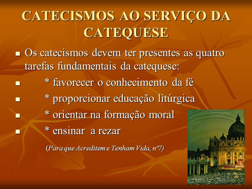 CATECISMOS AO SERVIÇO DA CATEQUESE Os catecismos devem ter presentes as quatro tarefas fundamentais da catequese: Os catecismos devem ter presentes as