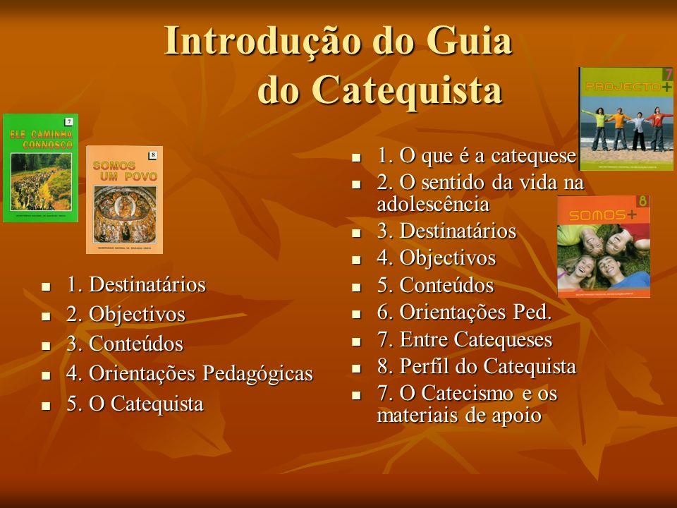 Introdução do Guia do Catequista 1. Destinatários 1. Destinatários 2. Objectivos 2. Objectivos 3. Conteúdos 3. Conteúdos 4. Orientações Pedagógicas 4.