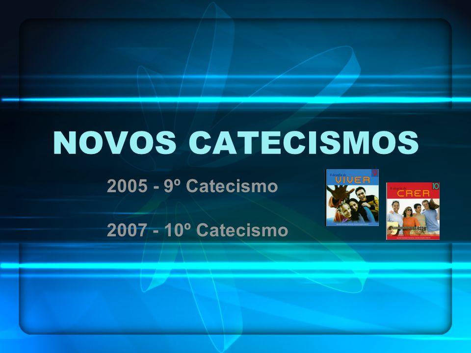 NOVOS CATECISMOS 2005 - 9º Catecismo 2007 - 10º Catecismo