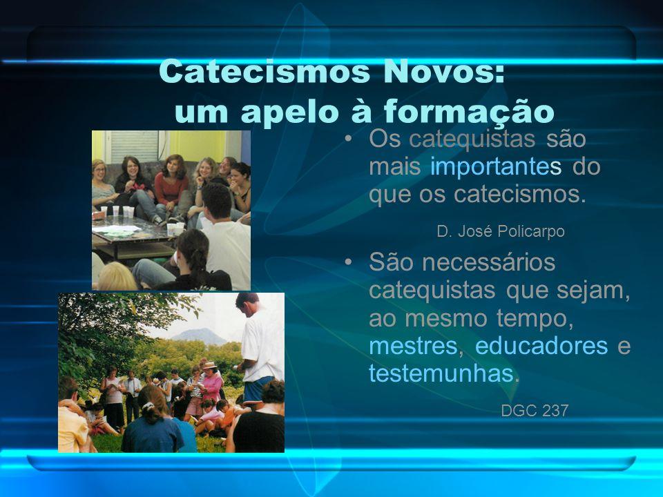 Catecismos Novos: um apelo à formação Os catequistas são mais importantes do que os catecismos.