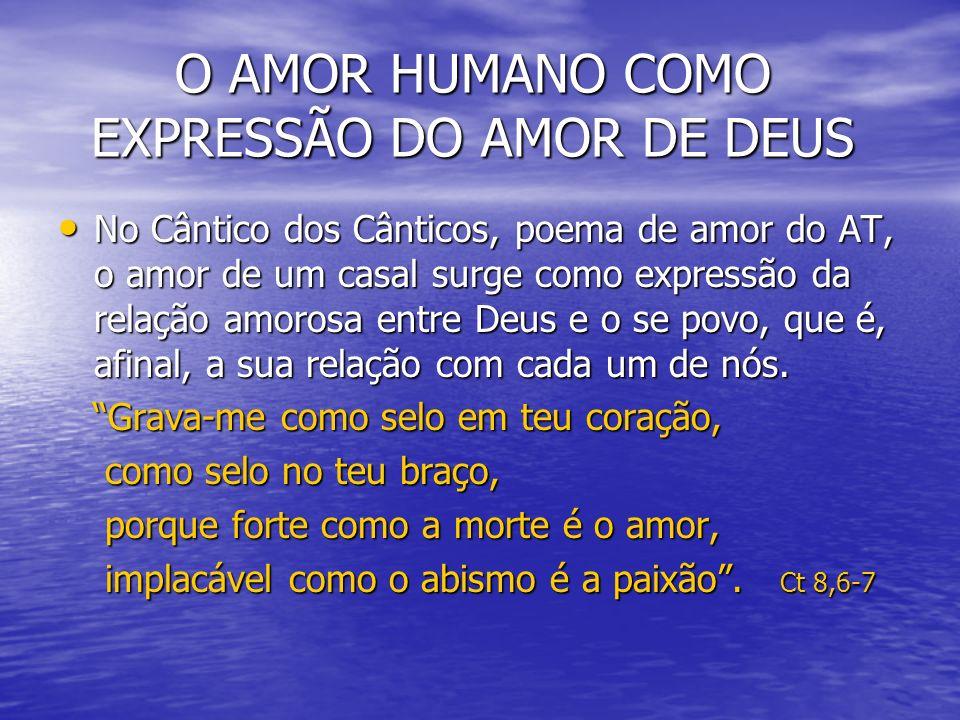 O AMOR HUMANO COMO EXPRESSÃO DO AMOR DE DEUS O AMOR HUMANO COMO EXPRESSÃO DO AMOR DE DEUS No Cântico dos Cânticos, poema de amor do AT, o amor de um c