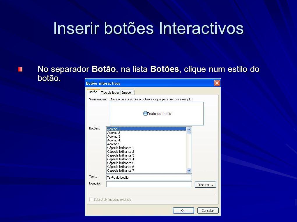 Inserir botões Interactivos Na caixa Texto, escreva o texto que pretende que apareça no botão.