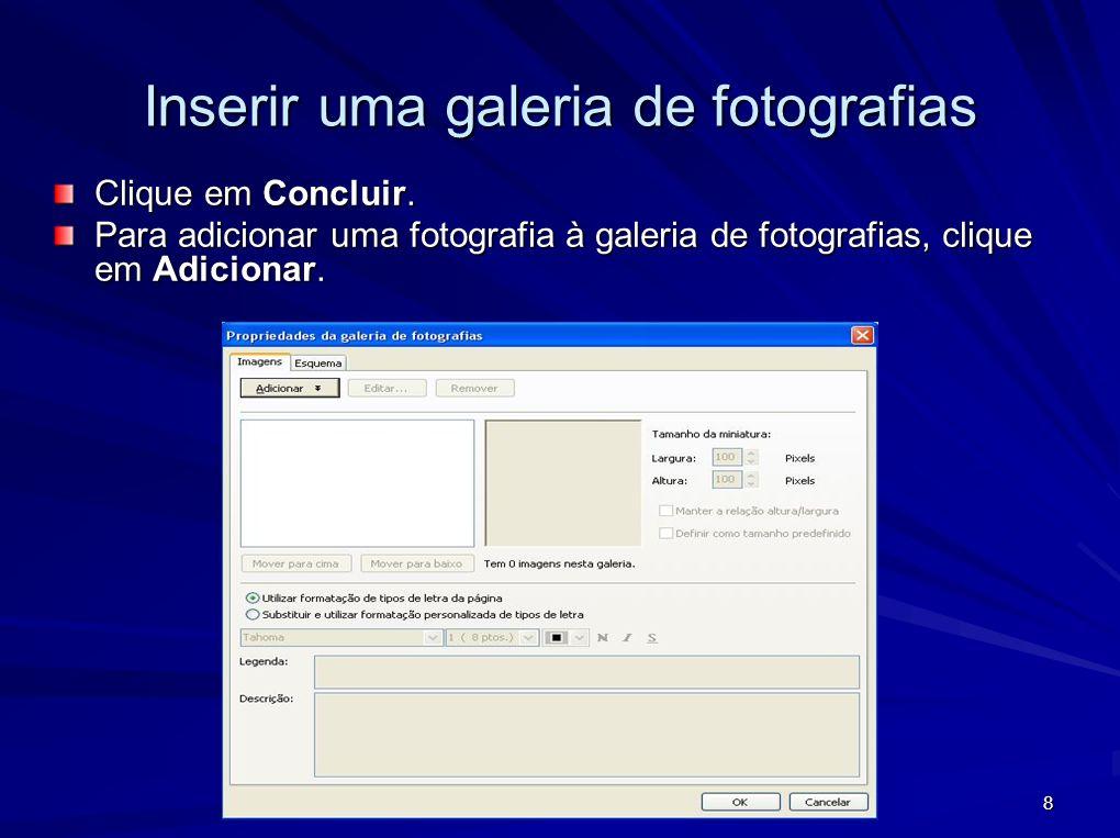 8 Inserir uma galeria de fotografias Clique em Concluir. Para adicionar uma fotografia à galeria de fotografias, clique em Adicionar.