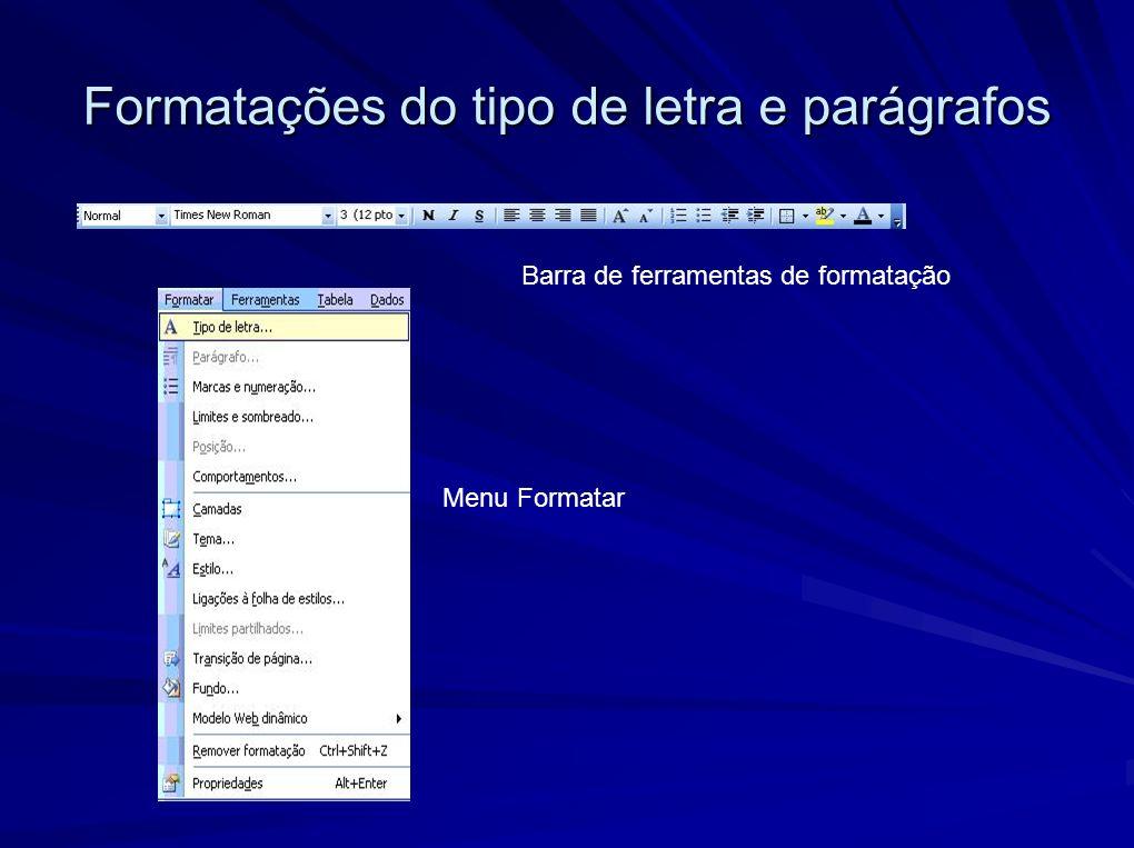 Formatações do tipo de letra e parágrafos Barra de ferramentas de formatação Menu Formatar