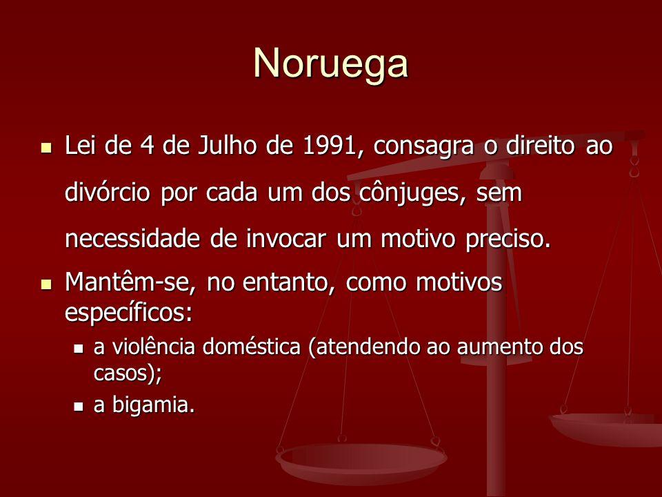 Noruega Lei de 4 de Julho de 1991, consagra o direito ao divórcio por cada um dos cônjuges, sem necessidade de invocar um motivo preciso.