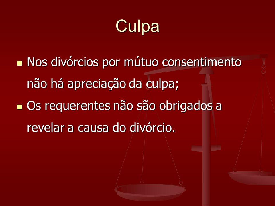 Culpa Nos divórcios por mútuo consentimento não há apreciação da culpa; Nos divórcios por mútuo consentimento não há apreciação da culpa; Os requerentes não são obrigados a revelar a causa do divórcio.