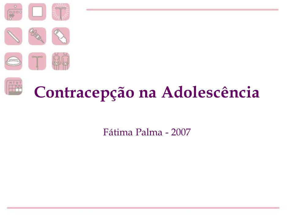 Contracepção na Adolescência Fátima Palma - 2007